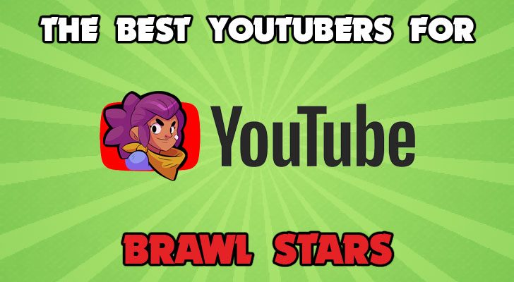 we list the best youtubers for brawl stars