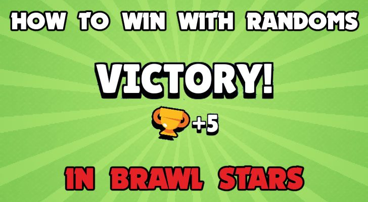 how to win with randoms in brawl stars