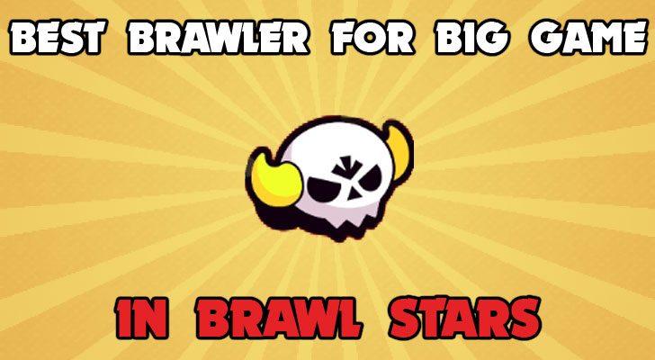 Best Brawler for Big Game Brawl Stars