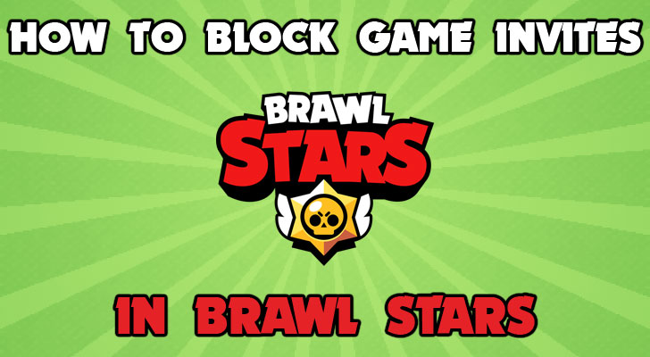 Brawl Stars How to block invites