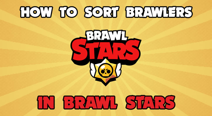 Brawl Stars How to sort your brawlers
